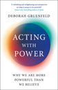 Acting with Power by Deborah Gruefeld