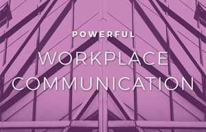 Powerful workplace communication