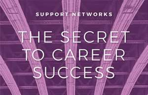 SUPPORT NETWORKS: THE SECRET FOR CAREER SUCCESS